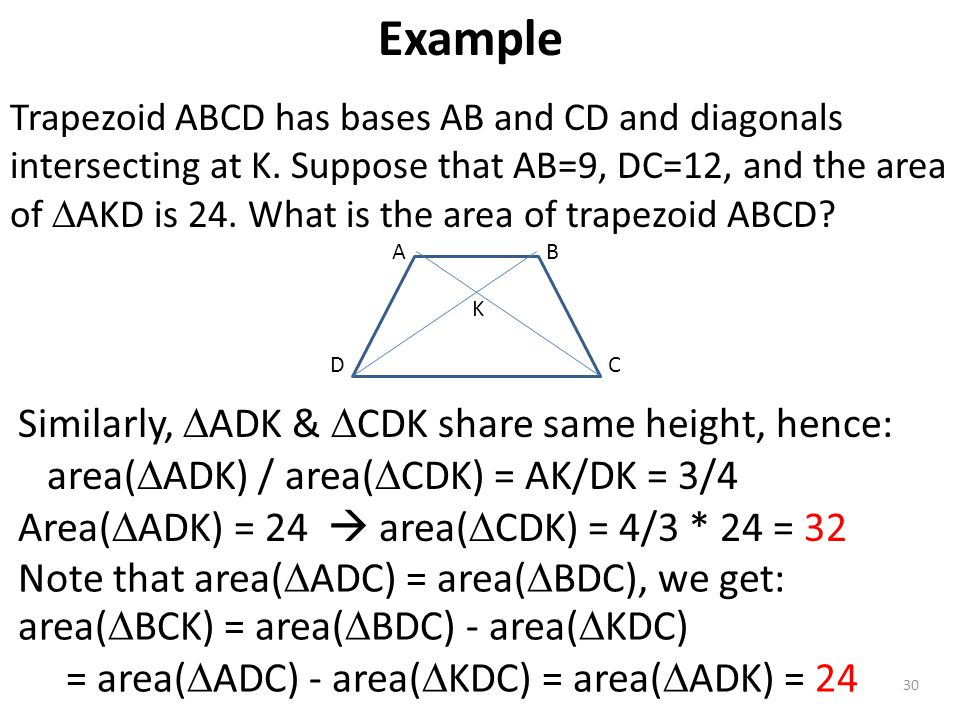 30 Trapezoid ABCD has bases AB and CD and diagonals intersecting at K. Suppose that AB=9, DC=12, and the area of  AKD is 24. What is the area of trap