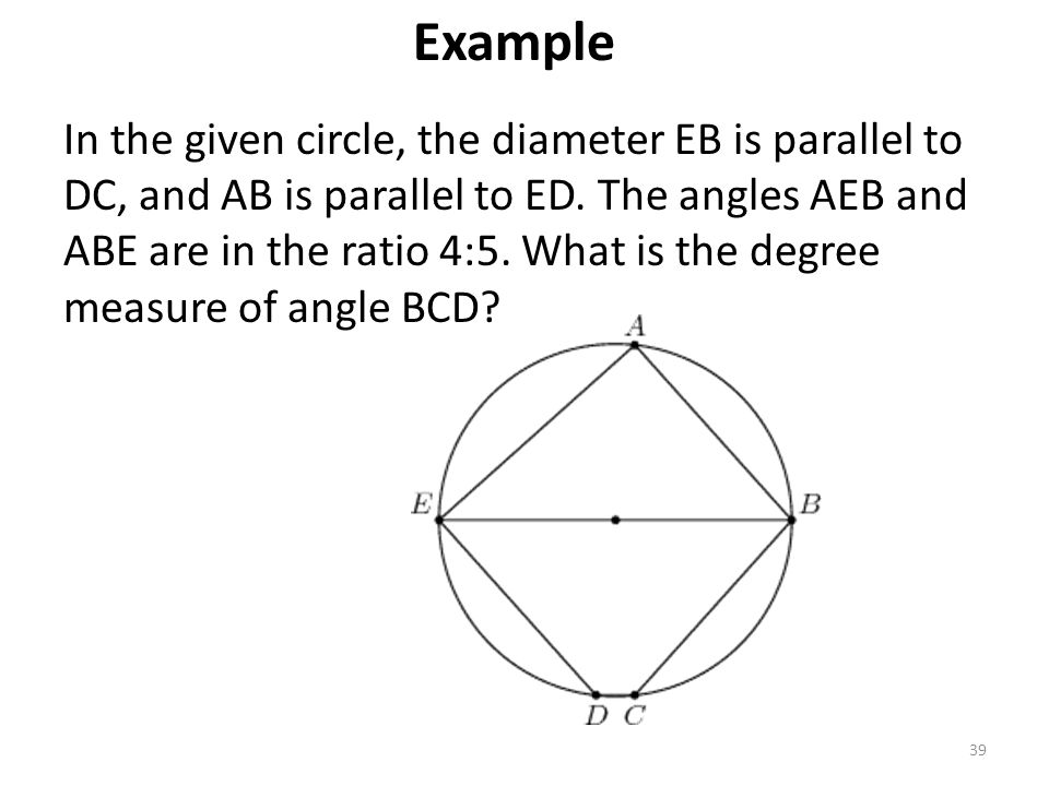 39 In the given circle, the diameter EB is parallel to DC, and AB is parallel to ED. The angles AEB and ABE are in the ratio 4:5. What is the degree m