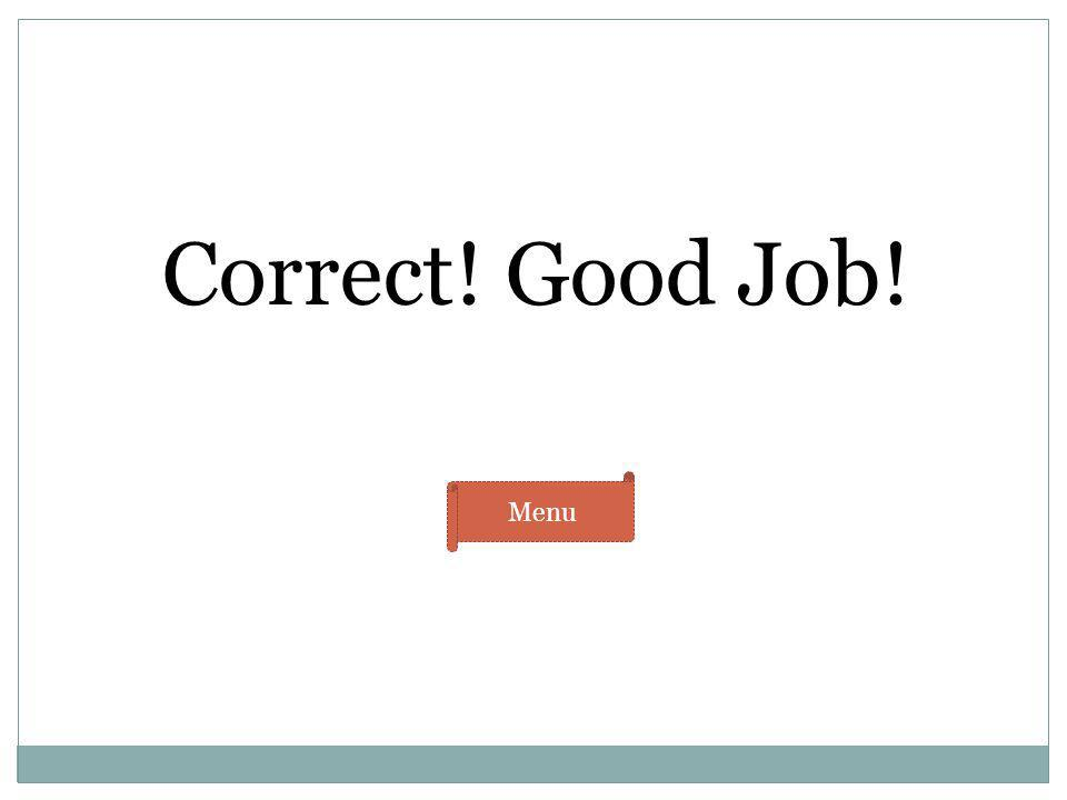 Correct! Good Job! Menu