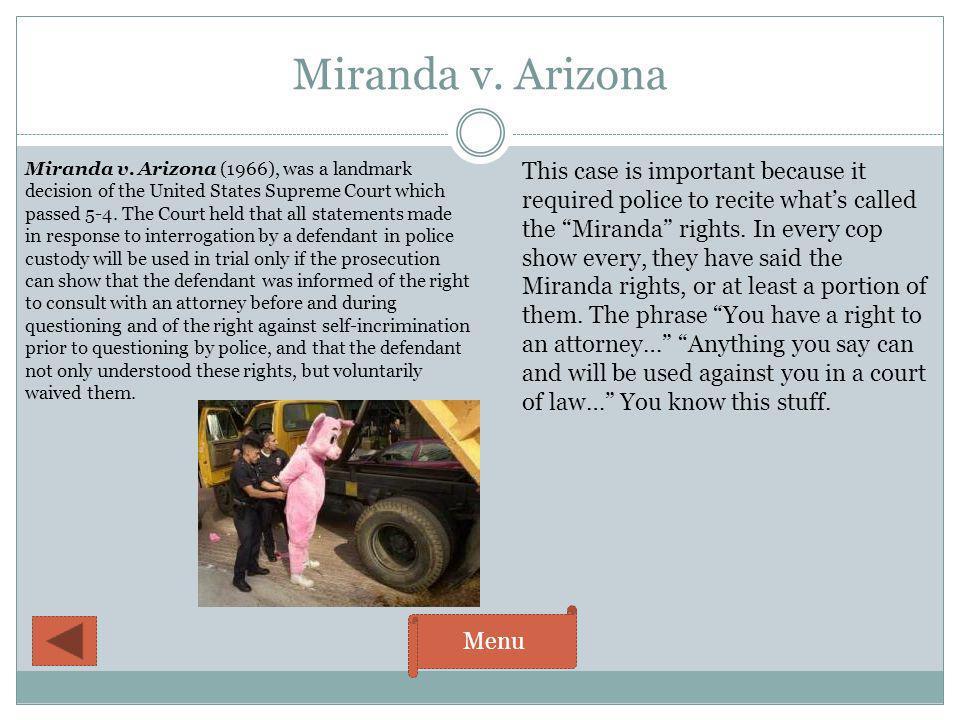 Miranda v. Arizona Menu Miranda v. Arizona (1966), was a landmark decision of the United States Supreme Court which passed 5-4. The Court held that al