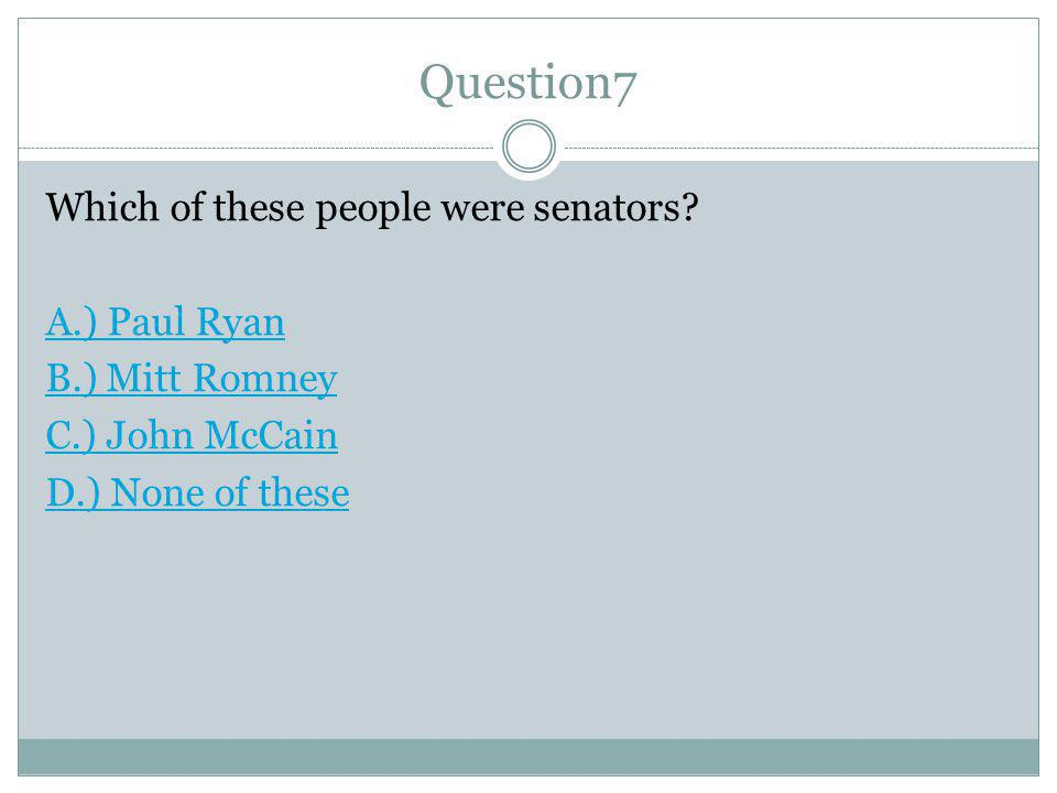 Question7 Which of these people were senators.