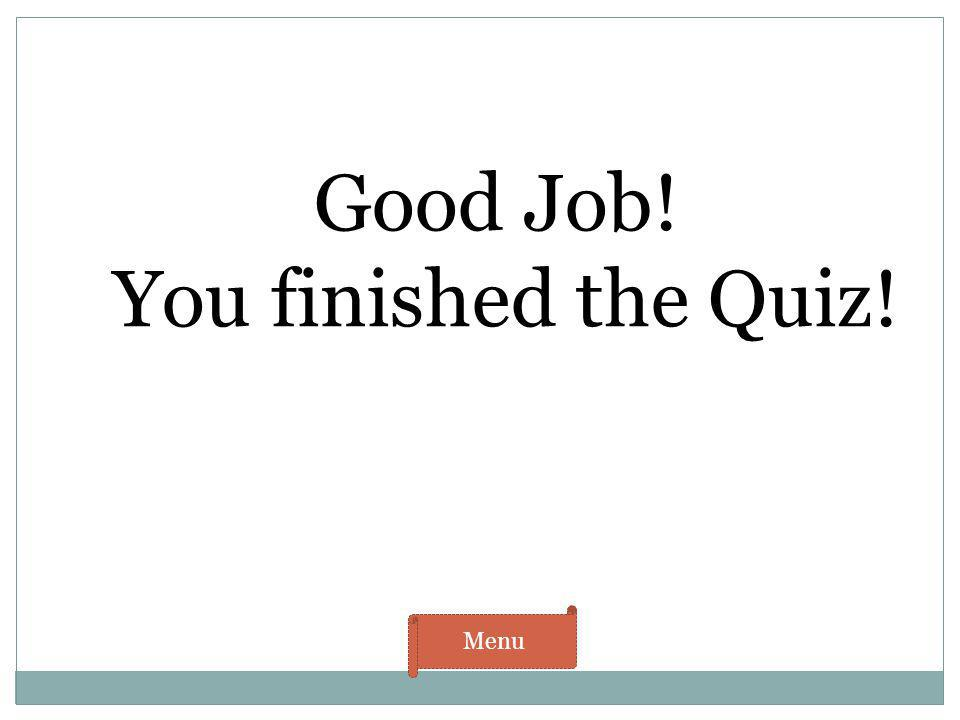 Good Job! You finished the Quiz! Menu