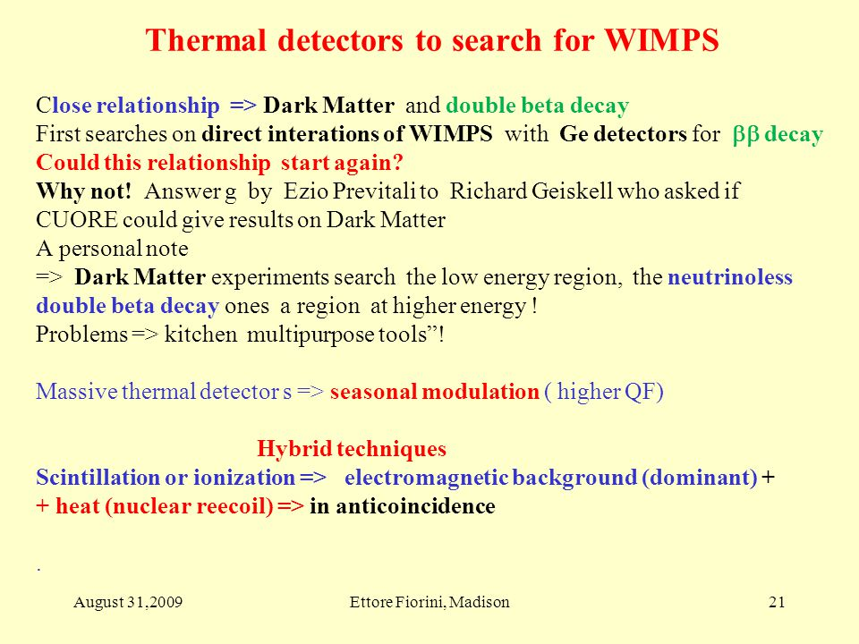 Close relationship => Dark Matter and double beta decay First searches on direct interations of WIMPS with Ge detectors for  decay Could this relationship start again.