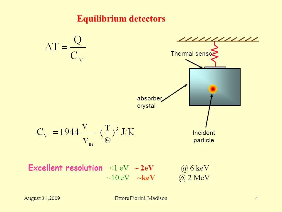 Incident particle absorber crystal Thermal sensor Excellent resolution <1 eV ~ 2eV @ 6 keV ~10 eV ~keV @ 2 MeV 4 Equilibrium detectors August 31,2009E