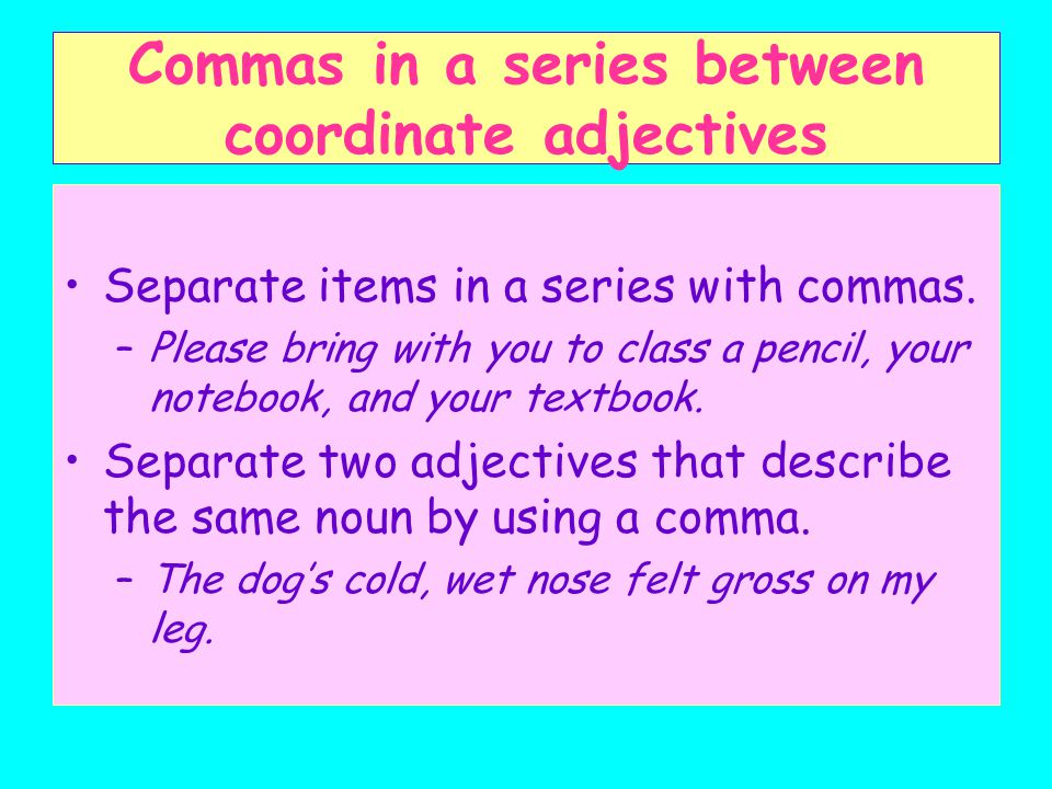 Commas in a series between coordinate adjectives Separate items in a series with commas.