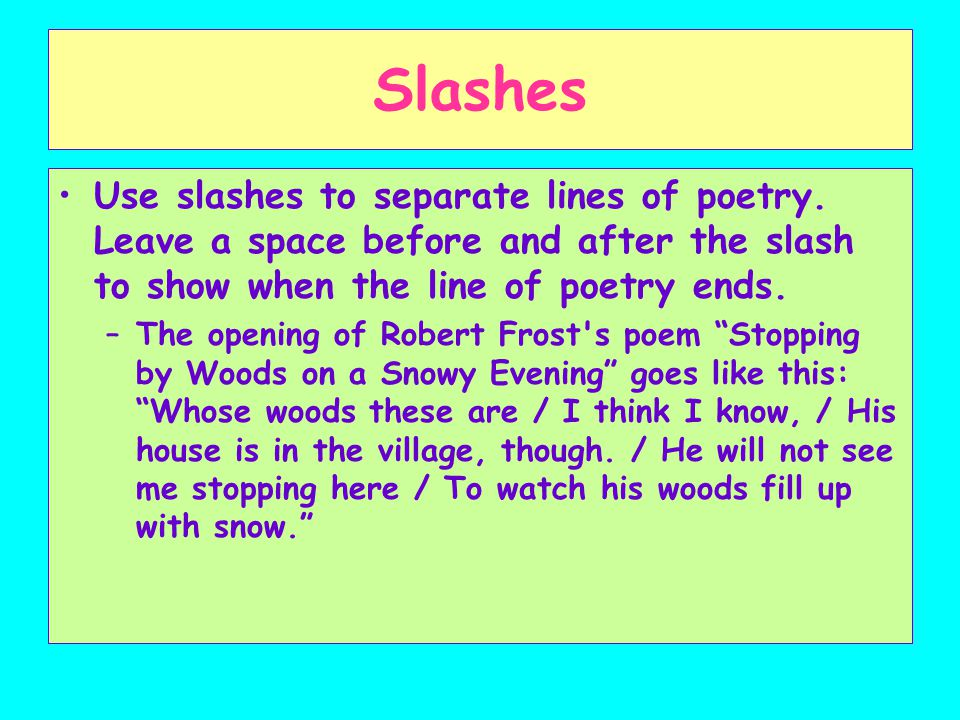 Slashes Use slashes to separate lines of poetry.