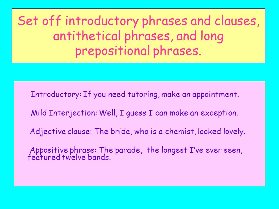 Set off introductory phrases and clauses, antithetical phrases, and long prepositional phrases.