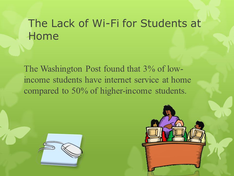 The Lack of Wi-Fi for Students at Home The Washington Post found that 3% of low- income students have internet service at home compared to 50% of higher-income students.