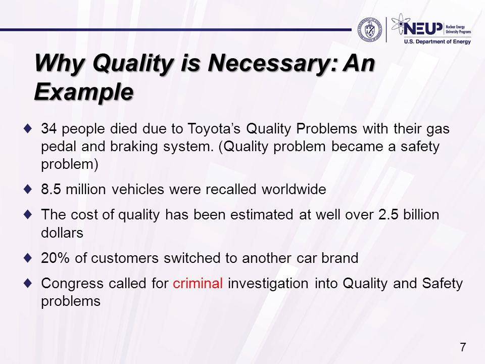 Why Quality is Necessary: An Example ♦34 people died due to Toyota's Quality Problems with their gas pedal and braking system.
