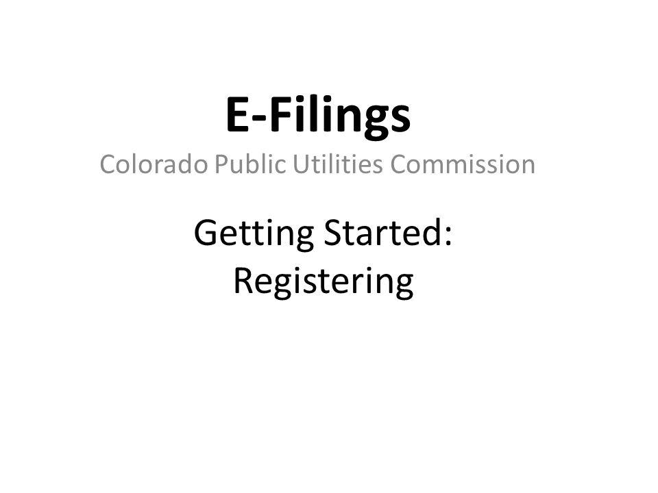 Registering E-Filings Start at the PUC Homepage: http://dora.colorado.gov/puchttp://dora.colorado.gov/puc Click E-Filings from the Top Links to the right of the picturesE-Filings There are three types of users in E-Filings: Non-Filer Filer Filer Administrator