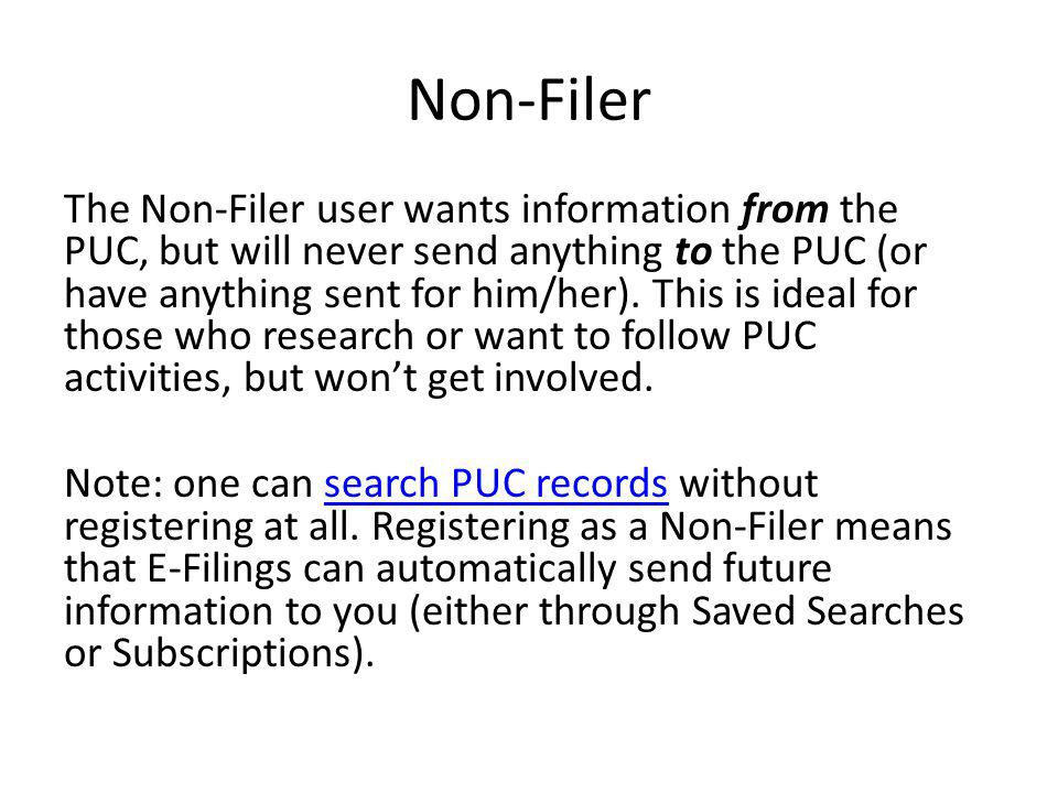 Non-Filer The Non-Filer user wants information from the PUC, but will never send anything to the PUC (or have anything sent for him/her).