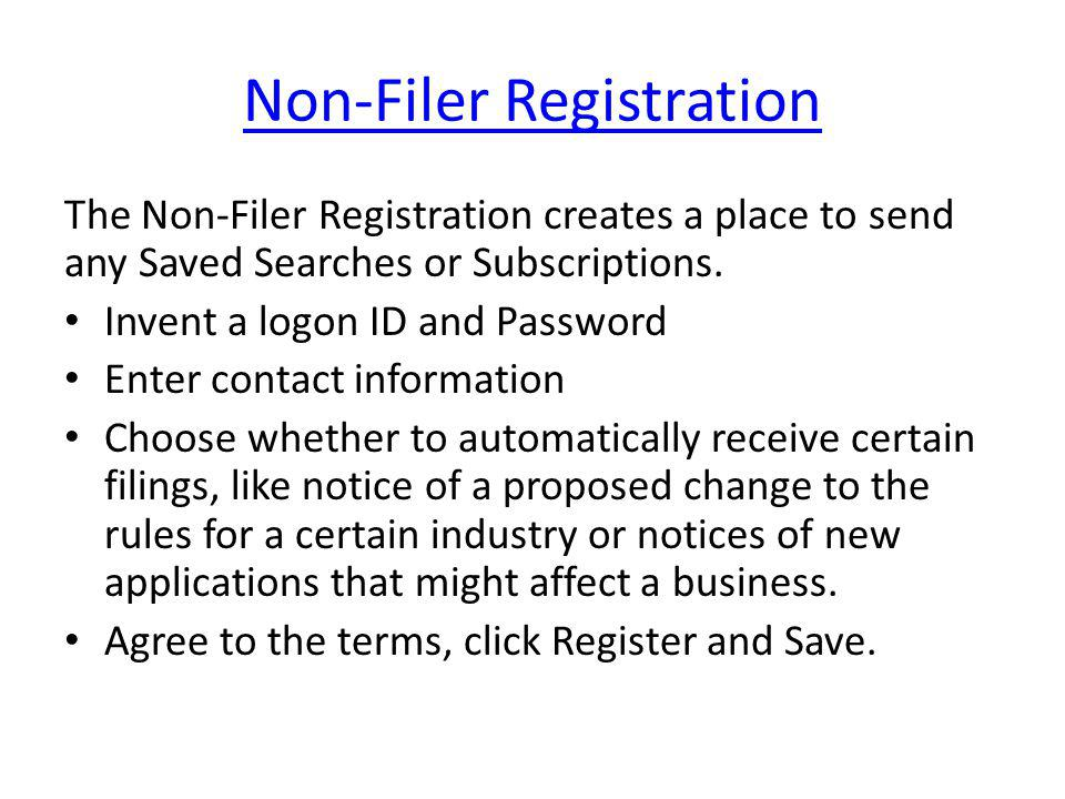 Non-Filer Registration The Non-Filer Registration creates a place to send any Saved Searches or Subscriptions.