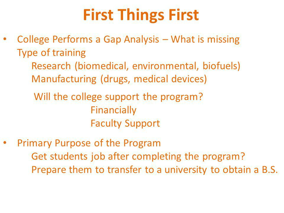 College Performs a Gap Analysis – What is missing Type of training Research (biomedical, environmental, biofuels) Manufacturing (drugs, medical device