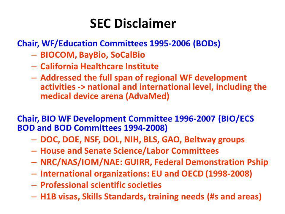 SEC Disclaimer Chair, WF/Education Committees 1995-2006 (BODs) – BIOCOM, BayBio, SoCalBio – California Healthcare Institute – Addressed the full span