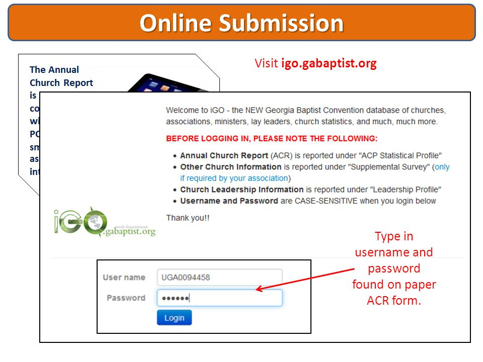 Online Submission Visit igo.gabaptist.org Type in username and password found on paper ACR form.