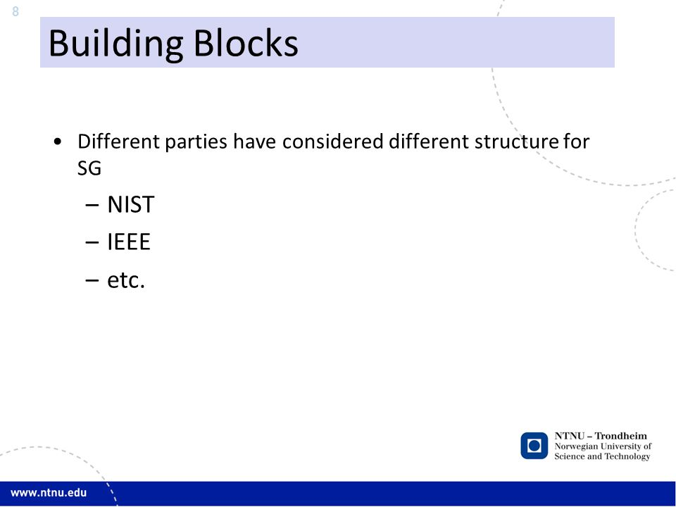 8 Building Blocks Different parties have considered different structure for SG –NIST –IEEE –etc.