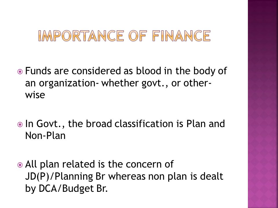  Funds are considered as blood in the body of an organization- whether govt., or other- wise  In Govt., the broad classification is Plan and Non-Pla