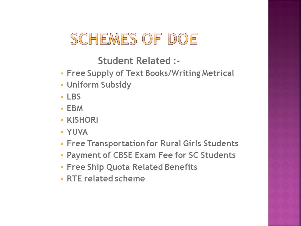 Student Related :-  Free Supply of Text Books/Writing Metrical  Uniform Subsidy  LBS  EBM  KISHORI  YUVA  Free Transportation for Rural Girls S