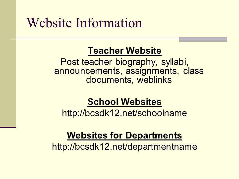 Website Information Teacher Website Post teacher biography, syllabi, announcements, assignments, class documents, weblinks School Websites http://bcsdk12.net/schoolname Websites for Departments http://bcsdk12.net/departmentname