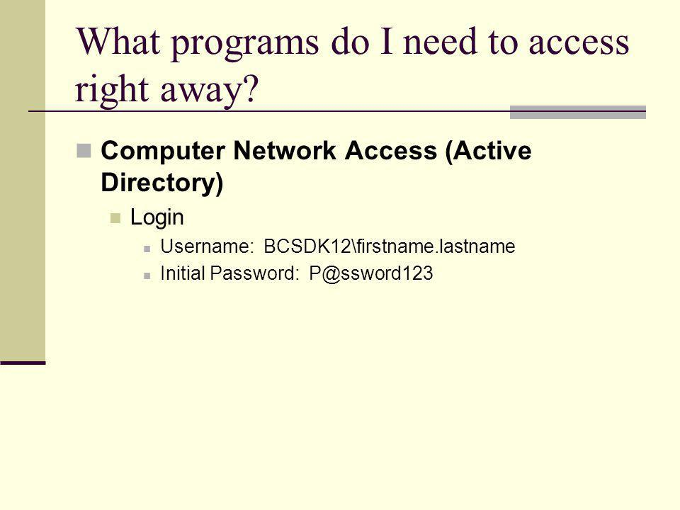 What programs do I need to access right away.