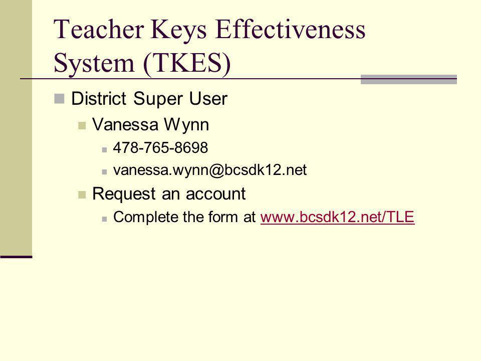 Teacher Keys Effectiveness System (TKES) District Super User Vanessa Wynn 478-765-8698 vanessa.wynn@bcsdk12.net Request an account Complete the form at www.bcsdk12.net/TLEwww.bcsdk12.net/TLE