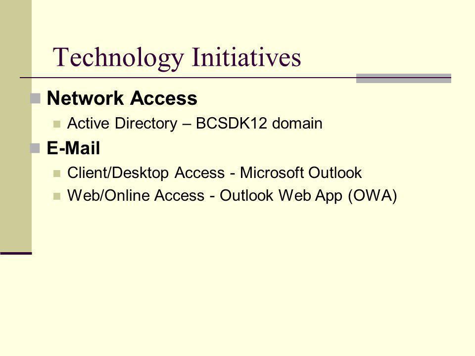 Technology Initiatives Network Access Active Directory – BCSDK12 domain E-Mail Client/Desktop Access - Microsoft Outlook Web/Online Access - Outlook Web App (OWA)