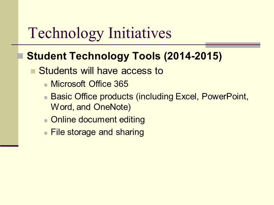 Technology Initiatives Student Technology Tools (2014-2015) Students will have access to Microsoft Office 365 Basic Office products (including Excel, PowerPoint, Word, and OneNote) Online document editing File storage and sharing