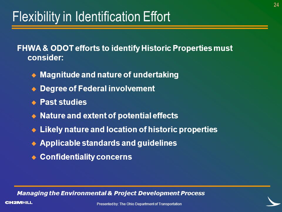 Presented by: The Ohio Department of Transportation 24 FHWA & ODOT efforts to identify Historic Properties must consider: u Magnitude and nature of un
