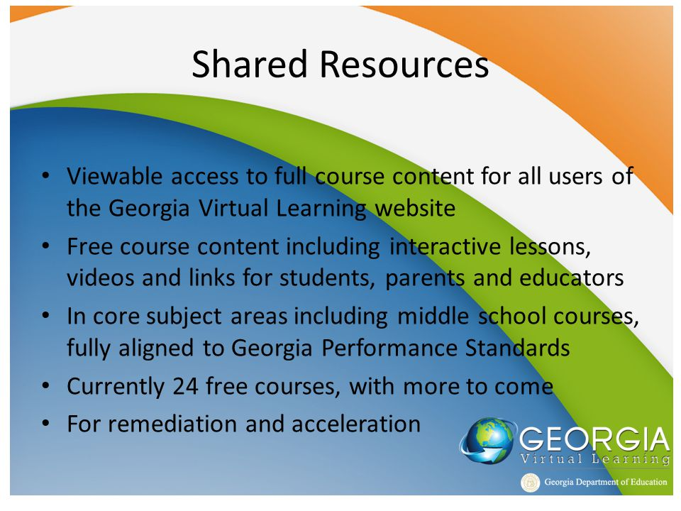 Shared Resources Viewable access to full course content for all users of the Georgia Virtual Learning website Free course content including interactiv