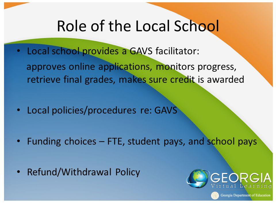 Role of the Local School Local school provides a GAVS facilitator: approves online applications, monitors progress, retrieve final grades, makes sure