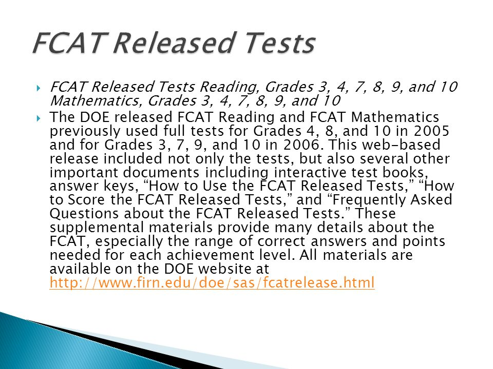  FCAT Released Tests Reading, Grades 3, 4, 7, 8, 9, and 10 Mathematics, Grades 3, 4, 7, 8, 9, and 10  The DOE released FCAT Reading and FCAT Mathema