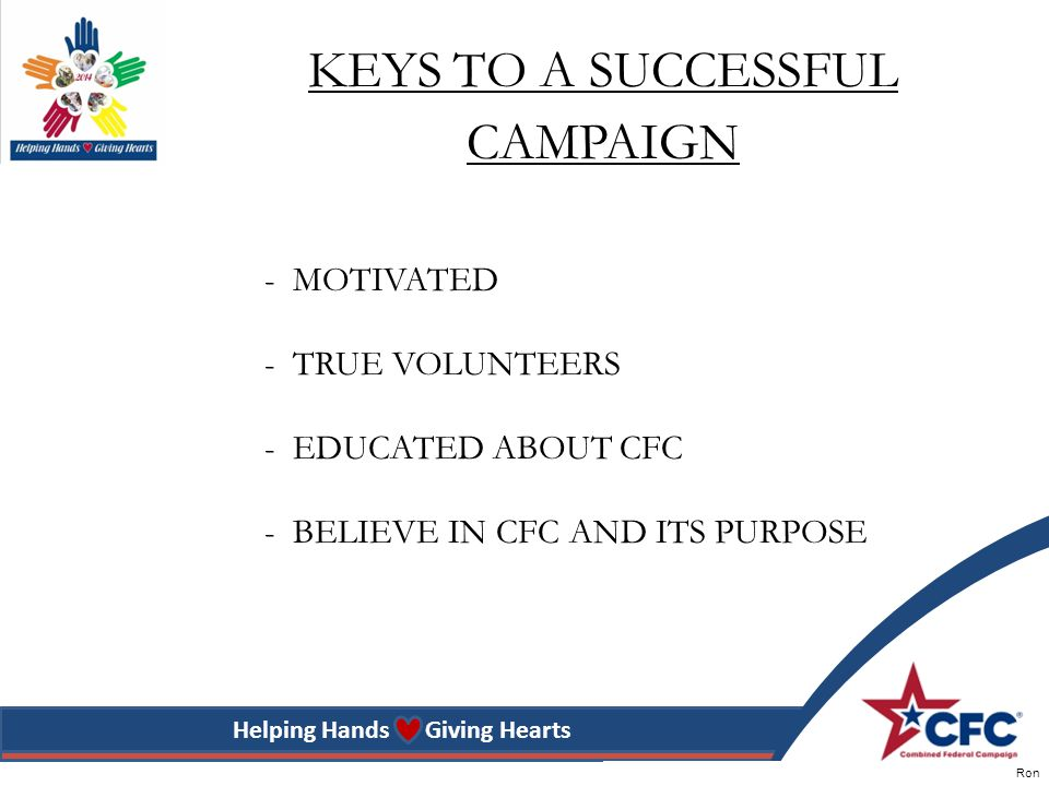 Helping Hands Giving Hearts - MOTIVATED - TRUE VOLUNTEERS - EDUCATED ABOUT CFC - BELIEVE IN CFC AND ITS PURPOSE KEYS TO A SUCCESSFUL CAMPAIGN Ron