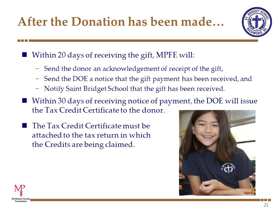 21 After the Donation has been made… Within 20 days of receiving the gift, MPFE will: −Send the donor an acknowledgement of receipt of the gift, −Send the DOE a notice that the gift payment has been received, and −Notify Saint Bridget School that the gift has been received.