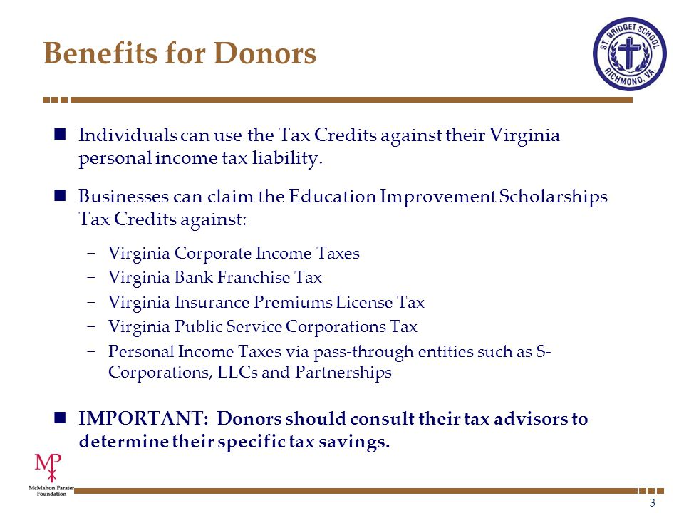 3 Benefits for Donors Individuals can use the Tax Credits against their Virginia personal income tax liability.