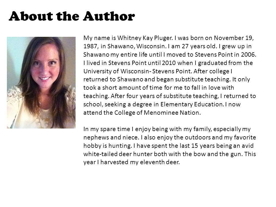 About the Author My name is Whitney Kay Pluger.