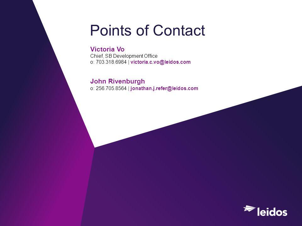 Points of Contact Victoria Vo Chief, SB Development Office o: 703.318.6984 | victoria.c.vo@leidos.com John Rivenburgh o: 256.705.8564 | jonathan.j.refer@leidos.com