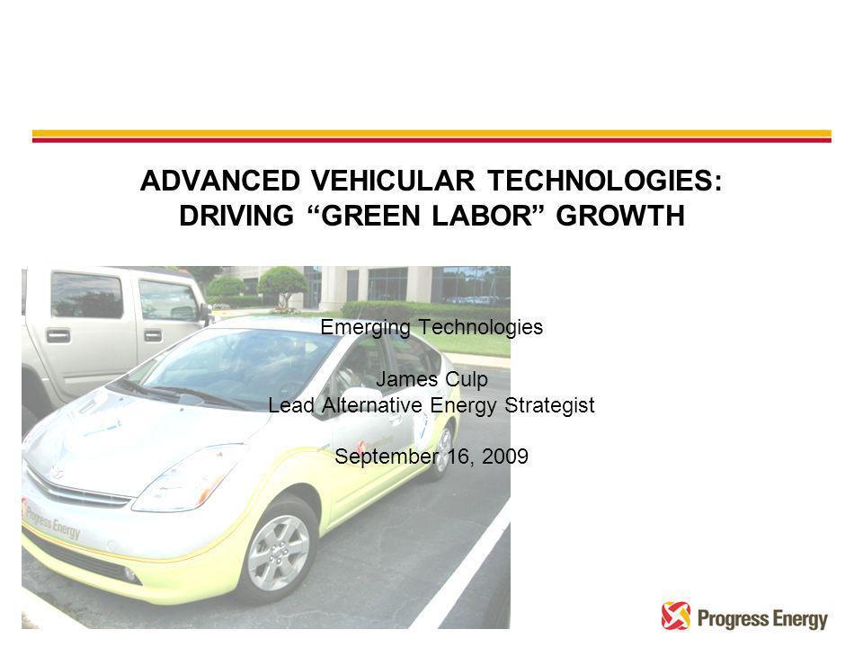 Emerging Technologies James Culp Lead Alternative Energy Strategist September 16, 2009 ADVANCED VEHICULAR TECHNOLOGIES: DRIVING GREEN LABOR GROWTH
