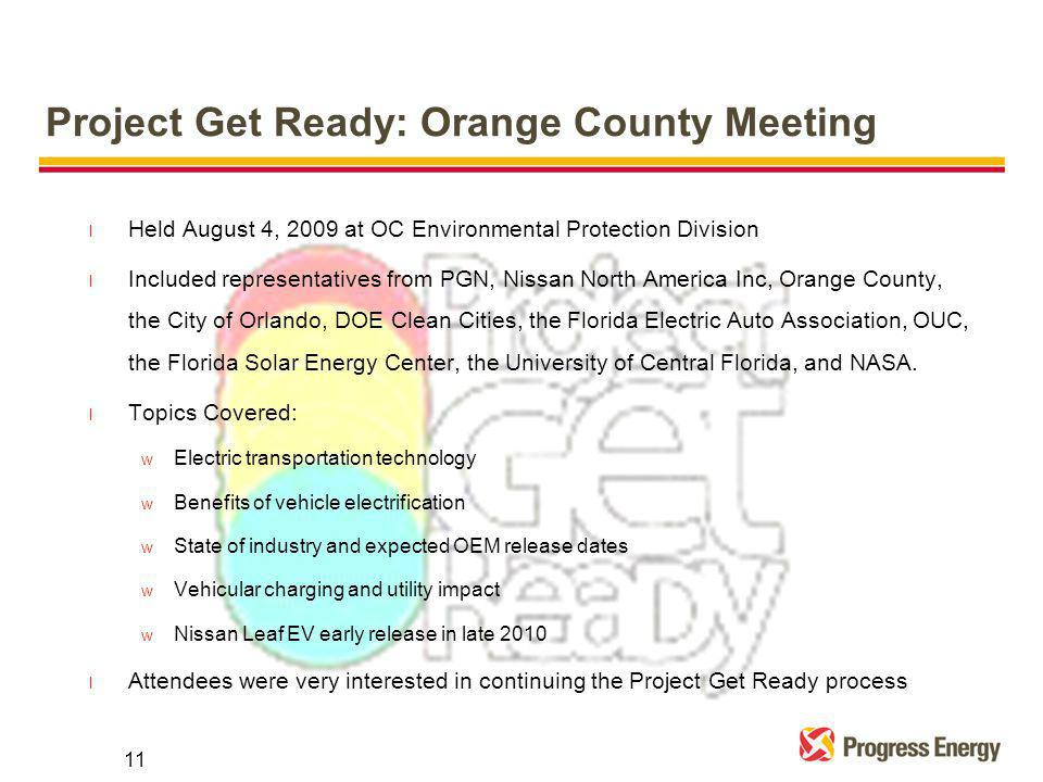 l Held August 4, 2009 at OC Environmental Protection Division l Included representatives from PGN, Nissan North America Inc, Orange County, the City of Orlando, DOE Clean Cities, the Florida Electric Auto Association, OUC, the Florida Solar Energy Center, the University of Central Florida, and NASA.