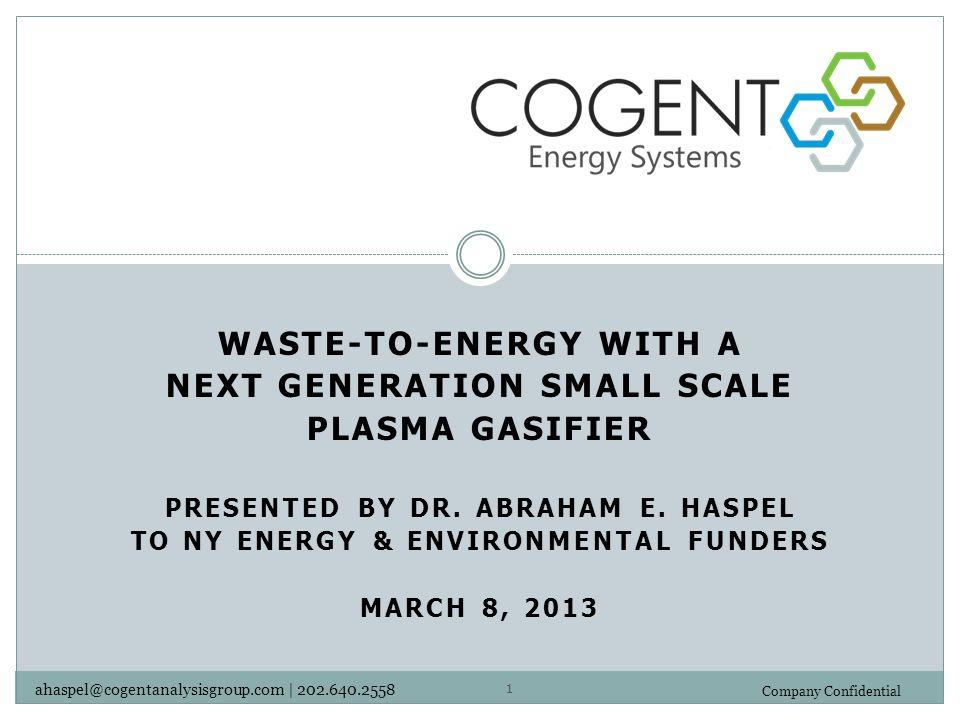 2 Company Confidential – 3-8-2013 Presentation Outline Value Proposition Cogent's Waste-to-Energy System Marketing & Business Model Team & Partners Development & Deployment Plan Cogent's Next Steps