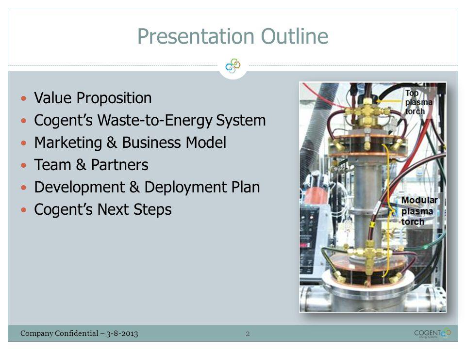 2 Company Confidential – 3-8-2013 Presentation Outline Value Proposition Cogent's Waste-to-Energy System Marketing & Business Model Team & Partners De