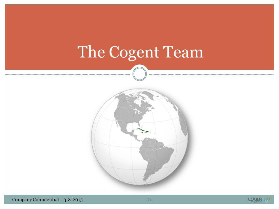 Company Confidential – 3-8-2013 21 The Cogent Team