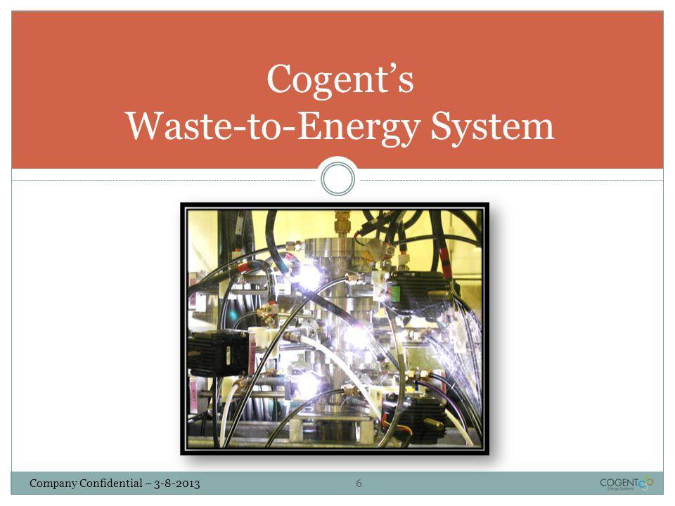 7 Company Confidential – 3-8-2013 The Cogent WTE Process Schematic COTS = Commercial Off The Shelf