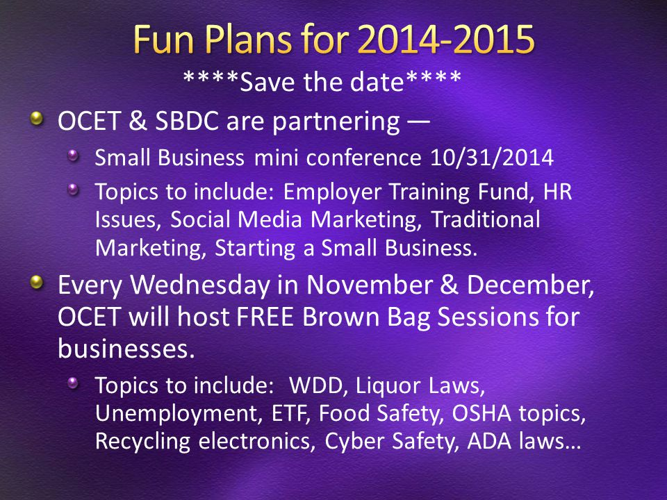 ****Save the date**** OCET & SBDC are partnering — Small Business mini conference 10/31/2014 Topics to include: Employer Training Fund, HR Issues, Soc