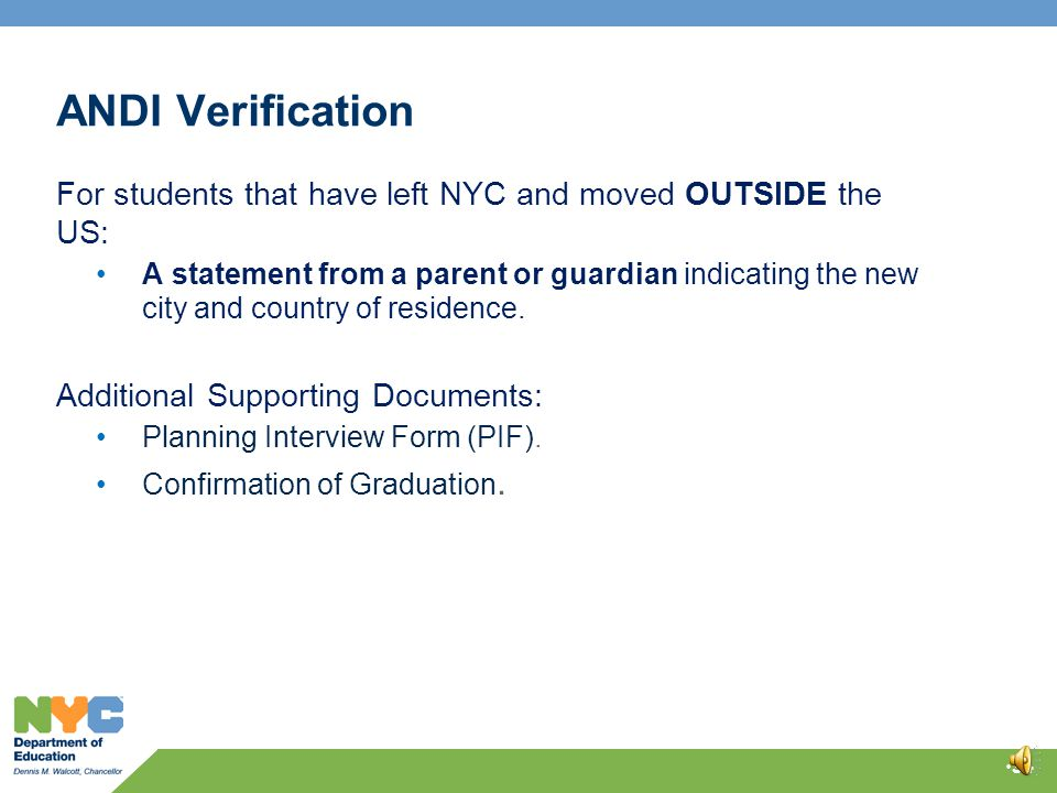 ANDI Verification Common Types of Documentation: For students that HAVE ENROLLED in a school outside the DOE: A dated letter on new school's letterhead OR, E-mail from a school official using the new school's official e-mail address OR, A fax with a formal cover sheet from the receiving school OR, A screen shot or printout from the new school/district's Student Information System.