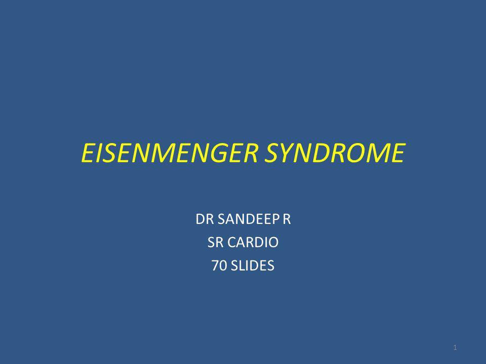 EISENMENGER SYNDROME DR SANDEEP R SR CARDIO 70 SLIDES 1