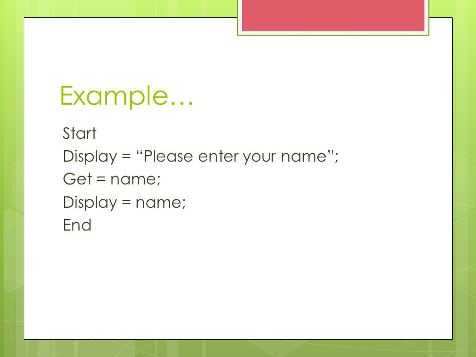 Example… Start Display = Please enter your name ; Get = name; Display = name; End