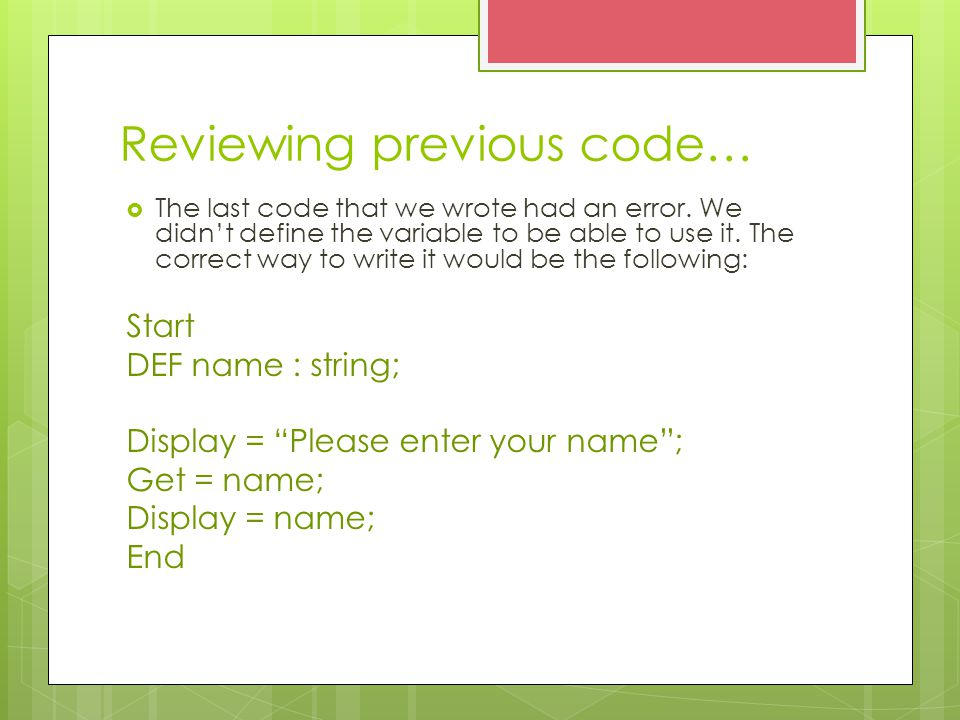 Reviewing previous code…  The last code that we wrote had an error.