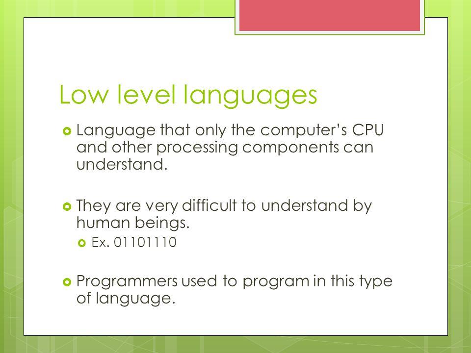 High level language  Language that is similar to regular human languages.