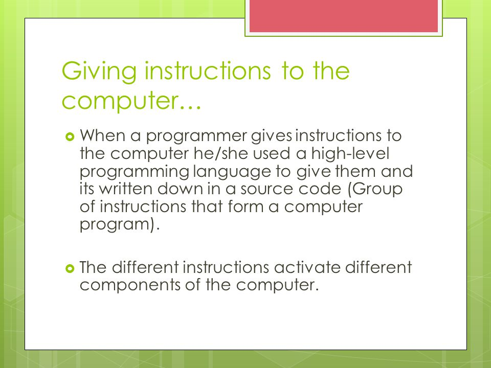 Using different tools to help with programming…  Since understanding a high-level computer language is difficult at first, pseudocodes and flowcharts to help understand the process the program has to do before writing down the source code.