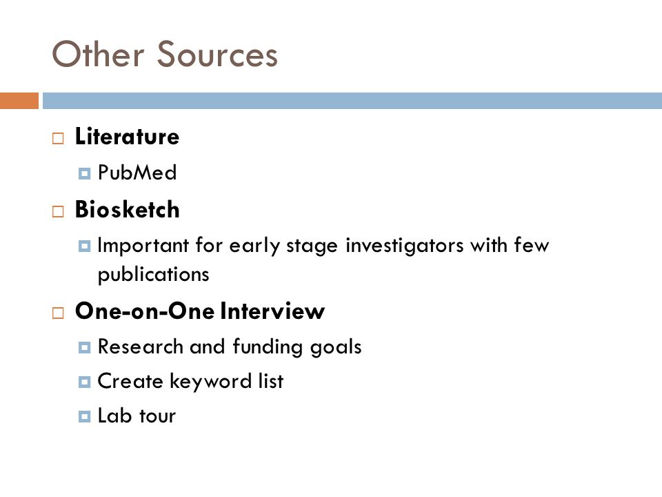 Other Sources  Literature  PubMed  Biosketch  Important for early stage investigators with few publications  One-on-One Interview  Research and funding goals  Create keyword list  Lab tour